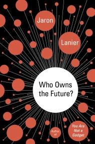 Jaron Lanier - Who Owns the Future